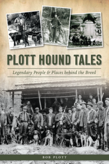 Plott Hound Tales: Legendary People & Places behind the Breed by Bob Plott