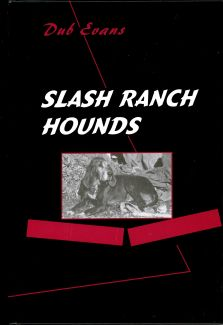 Slash Ranch Hounds Book by G.W. Dub Evans